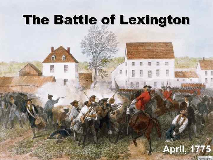 The Battle of Lexington April, 1775