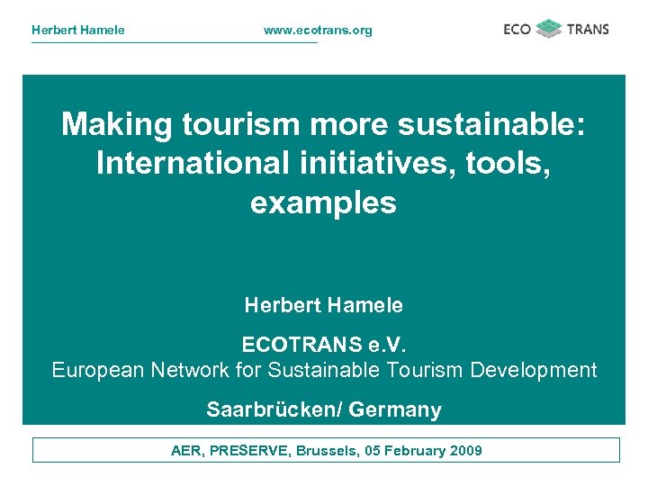 Herbert Hamele www. ecotrans. org Making tourism more sustainable: International initiatives, tools, examples Herbert