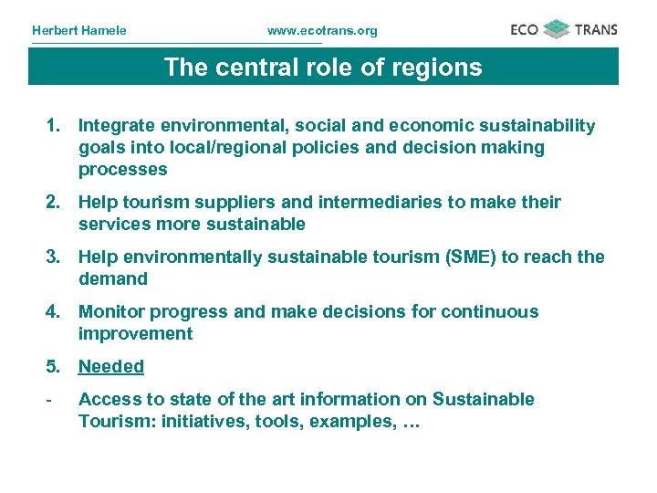 Herbert Hamele www. ecotrans. org The central role of regions 1. Integrate environmental, social
