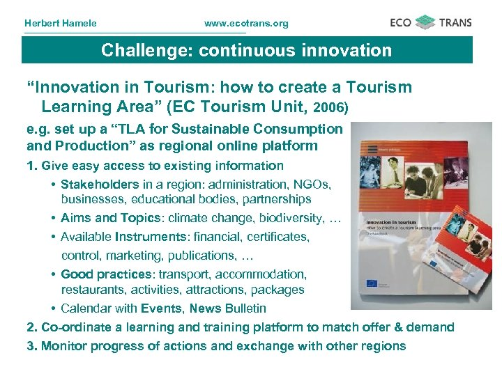 """Herbert Hamele www. ecotrans. org Challenge: continuous innovation """"Innovation in Tourism: how to create"""