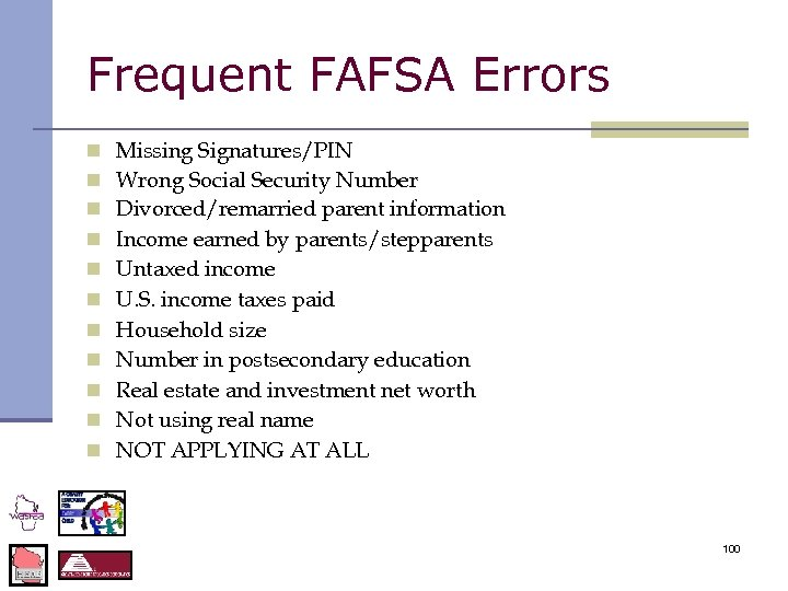 Frequent FAFSA Errors n n n Missing Signatures/PIN Wrong Social Security Number Divorced/remarried parent