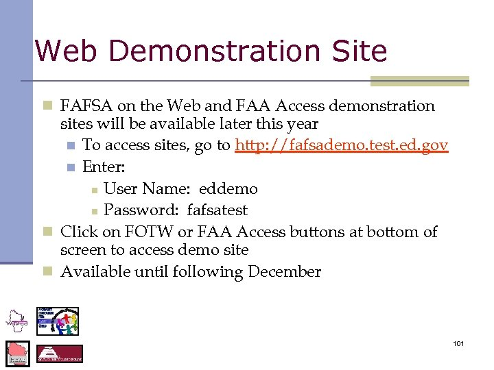 Web Demonstration Site n FAFSA on the Web and FAA Access demonstration sites will