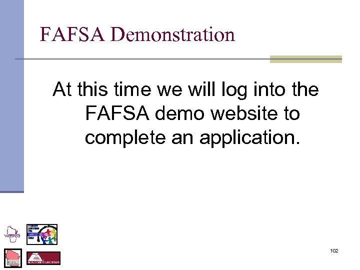 FAFSA Demonstration At this time we will log into the FAFSA demo website to