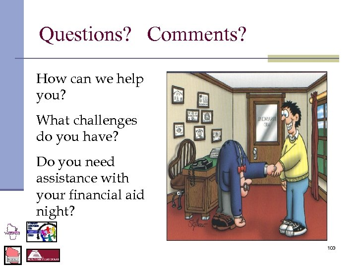 Questions? Comments? How can we help you? What challenges do you have? Do you
