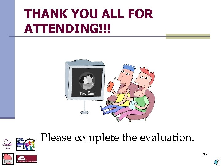 THANK YOU ALL FOR ATTENDING!!! Please complete the evaluation. 104