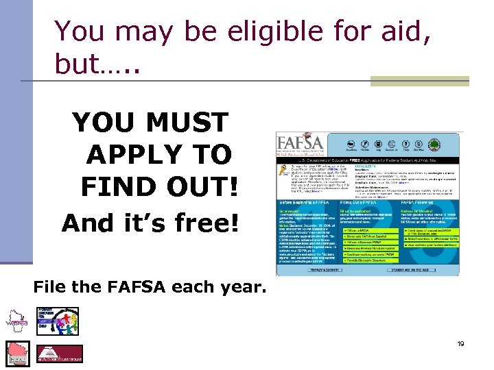 You may be eligible for aid, but…. . YOU MUST APPLY TO FIND OUT!