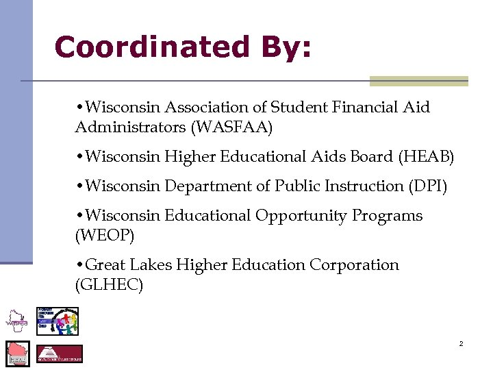 Coordinated By: • Wisconsin Association of Student Financial Aid Administrators (WASFAA) • Wisconsin Higher
