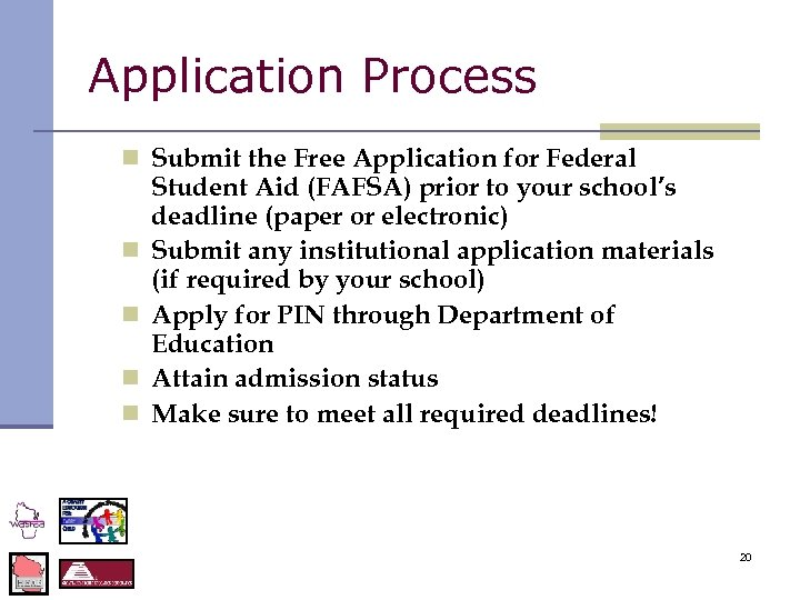Application Process n Submit the Free Application for Federal n n Student Aid (FAFSA)
