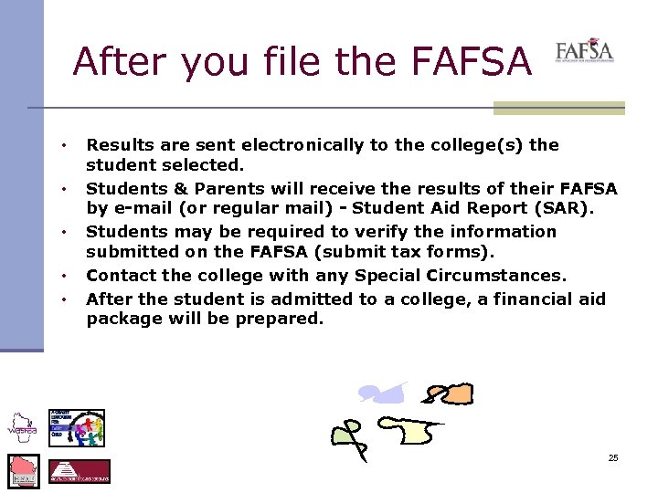 After you file the FAFSA • • • Results are sent electronically to the