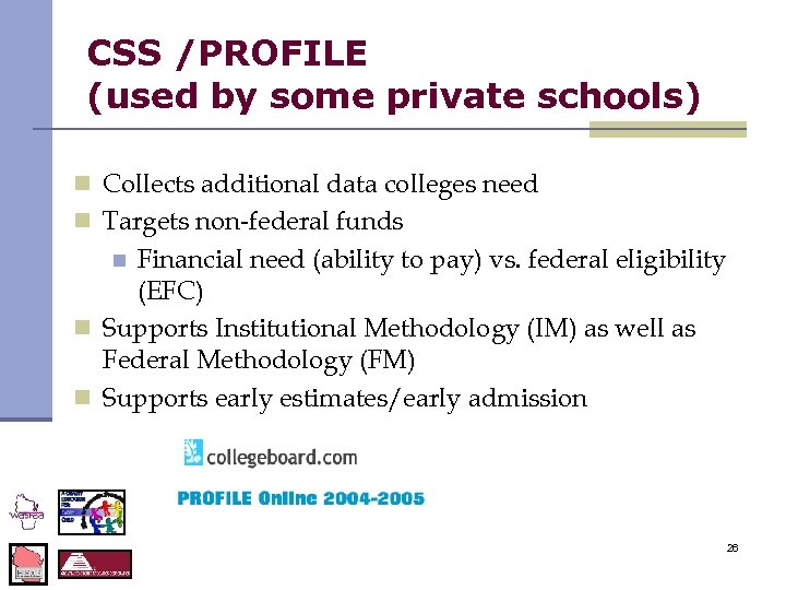 CSS /PROFILE (used by some private schools) n Collects additional data colleges need n