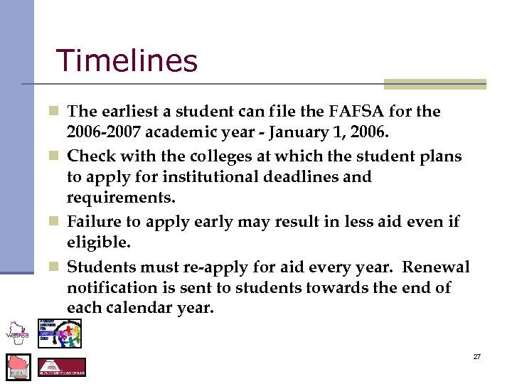 Timelines n The earliest a student can file the FAFSA for the 2006 -2007