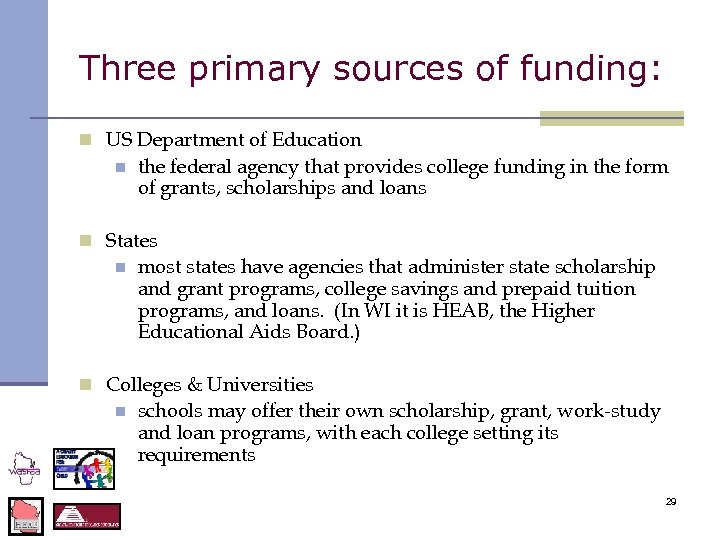 Three primary sources of funding: n US Department of Education n the federal agency