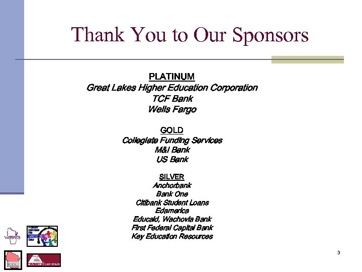 Thank You to Our Sponsors PLATINUM Great Lakes Higher Education Corporation TCF Bank Wells