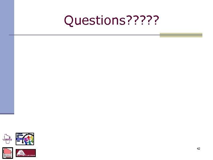 Questions? ? ? 42