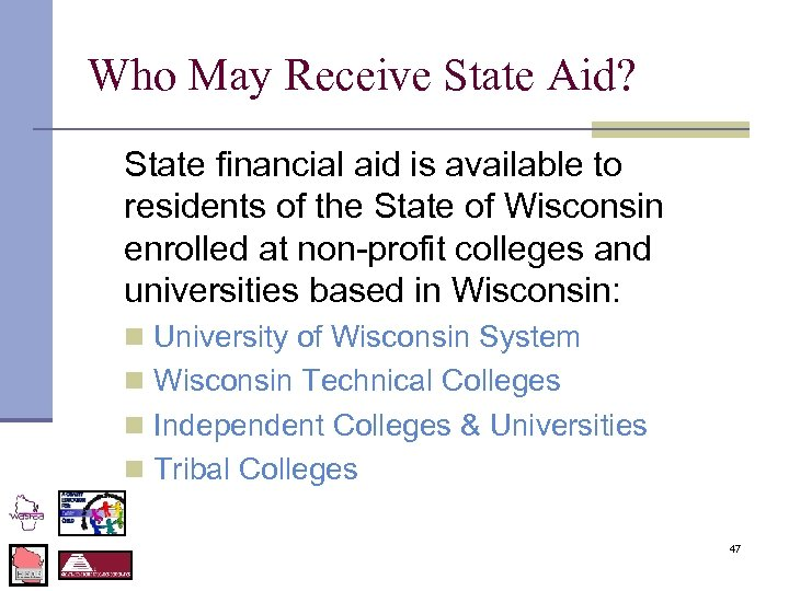 Who May Receive State Aid? State financial aid is available to residents of the