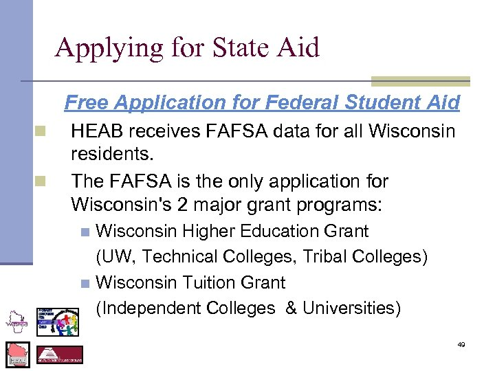 Applying for State Aid Free Application for Federal Student Aid n n HEAB receives
