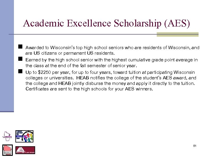 Academic Excellence Scholarship (AES) n n n Awarded to Wisconsin's top high school seniors
