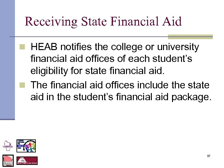 Receiving State Financial Aid n HEAB notifies the college or university financial aid offices