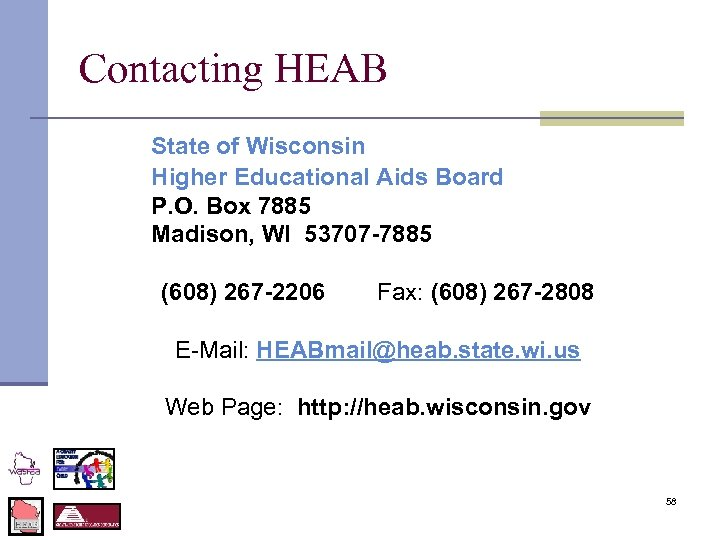 Contacting HEAB State of Wisconsin Higher Educational Aids Board P. O. Box 7885 Madison,