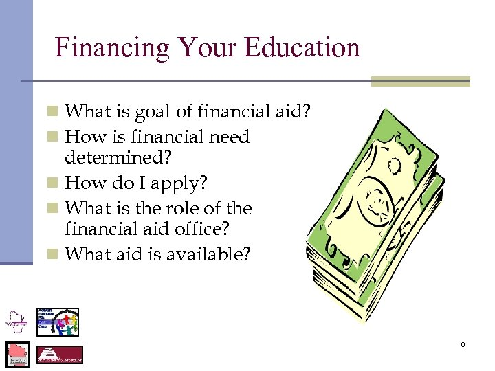 Financing Your Education n What is goal of financial aid? n How is financial