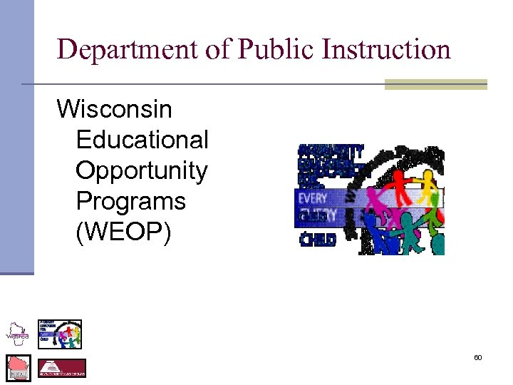 Department of Public Instruction Wisconsin Educational Opportunity Programs (WEOP) 60