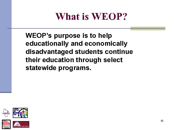 What is WEOP? WEOP's purpose is to help educationally and economically disadvantaged students continue