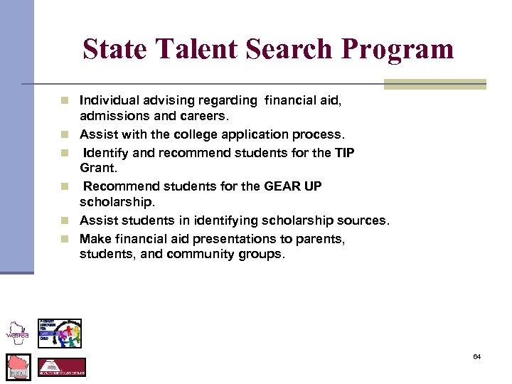 State Talent Search Program n Individual advising regarding financial aid, n n n admissions