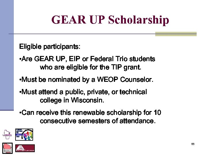 GEAR UP Scholarship Eligible participants: • Are GEAR UP, EIP or Federal Trio
