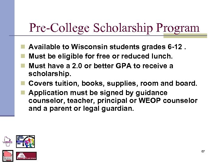 Pre-College Scholarship Program n Available to Wisconsin students grades 6 -12. n Must be