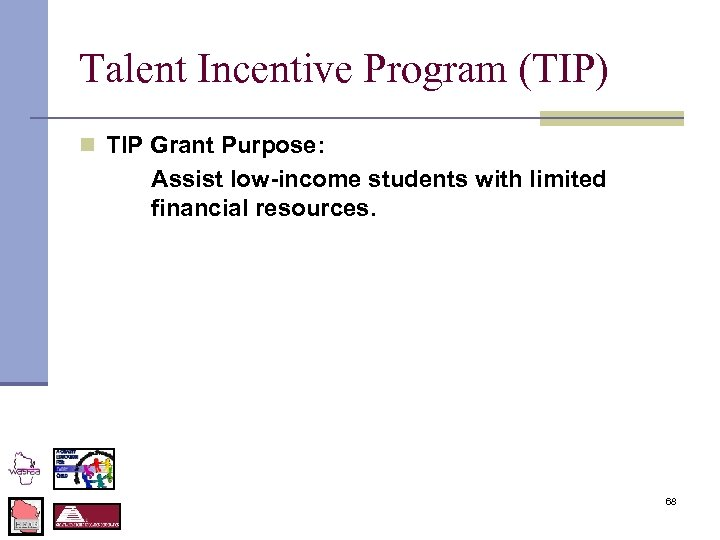 Talent Incentive Program (TIP) n TIP Grant Purpose: Assist low-income students with limited financial