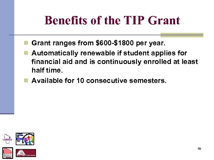 Benefits of the TIP Grant n Grant ranges from $600 -$1800 per year. n