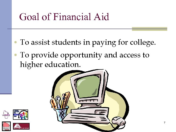 Goal of Financial Aid • To assist students in paying for college. • To