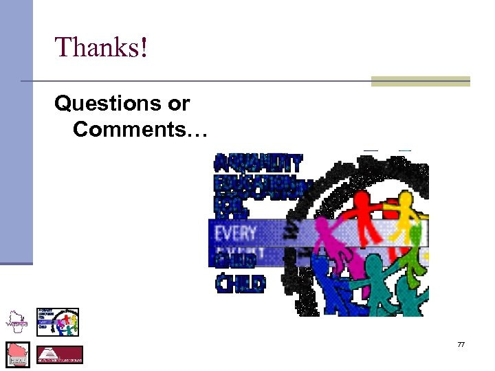Thanks! Questions or Comments… 77