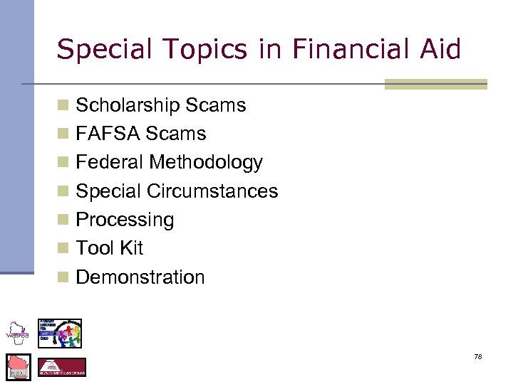 Special Topics in Financial Aid n Scholarship Scams n FAFSA Scams n Federal Methodology