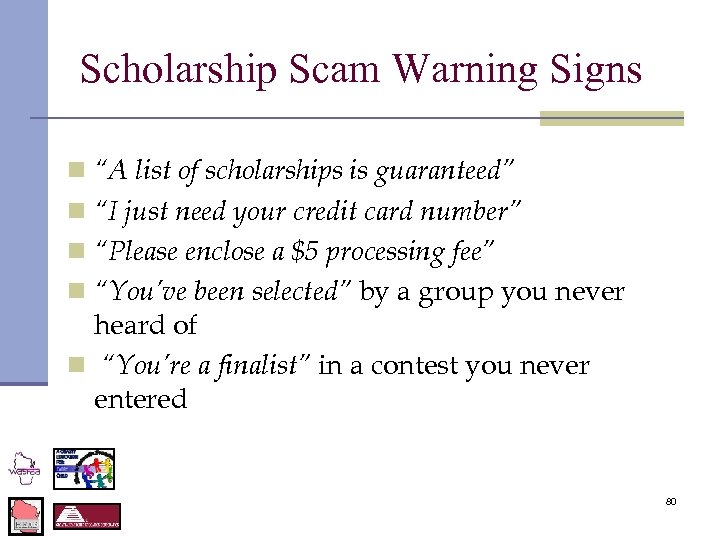 """Scholarship Scam Warning Signs n """"A list of scholarships is guaranteed"""" n """"I just"""