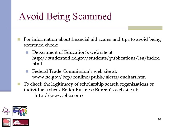 Avoid Being Scammed n For information about financial aid scams and tips to avoid