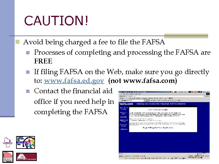 CAUTION! n Avoid being charged a fee to file the FAFSA n n n