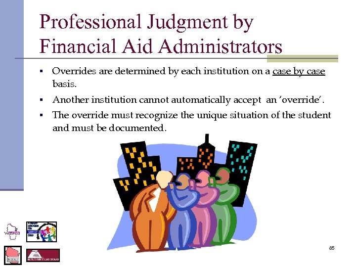 Professional Judgment by Financial Aid Administrators § Overrides are determined by each institution on