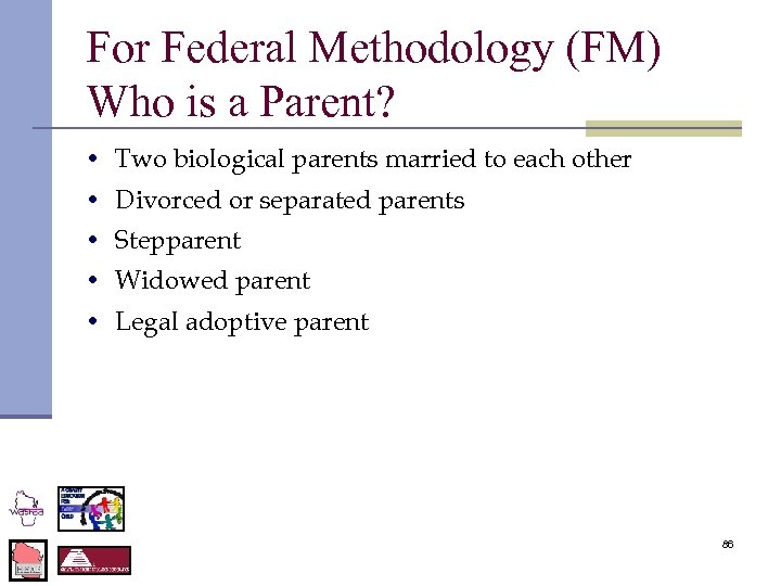 For Federal Methodology (FM) Who is a Parent? • Two biological parents married to