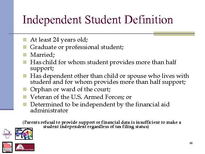 Independent Student Definition n n n n At least 24 years old; Graduate or