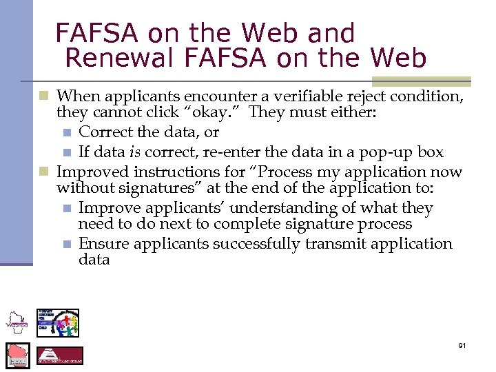 FAFSA on the Web and Renewal FAFSA on the Web n When applicants encounter