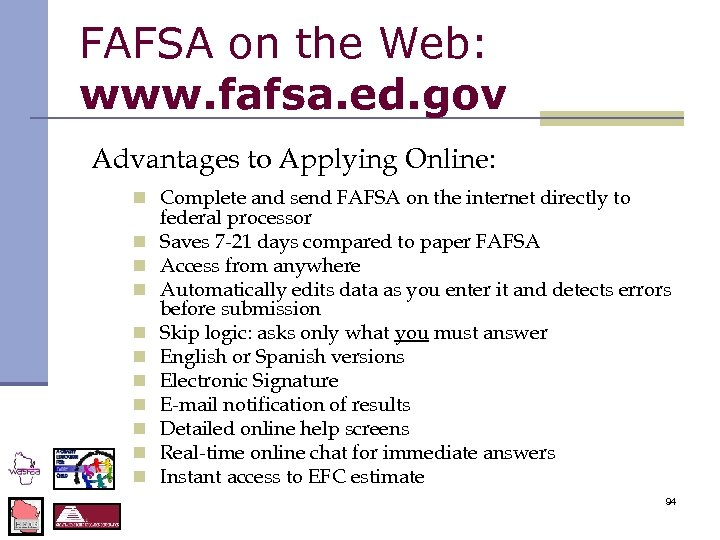 FAFSA on the Web: www. fafsa. ed. gov Advantages to Applying Online: n Complete
