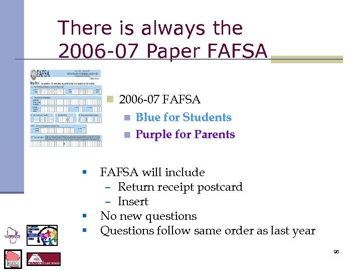 There is always the 2006 -07 Paper FAFSA n 2006 -07 FAFSA n n