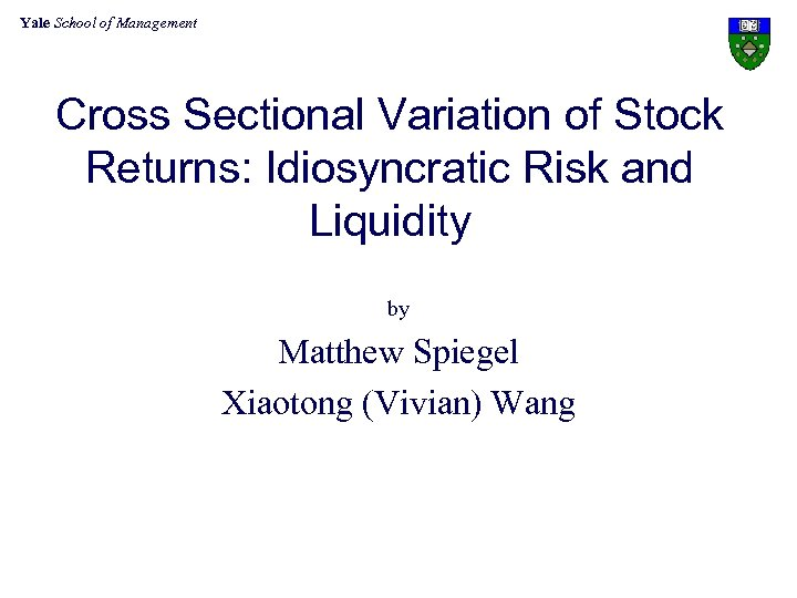 Yale School of Management Cross Sectional Variation of Stock Returns: Idiosyncratic Risk and Liquidity