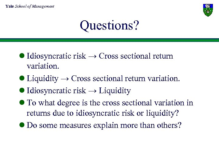Yale School of Management Questions? l Idiosyncratic risk → Cross sectional return variation. l