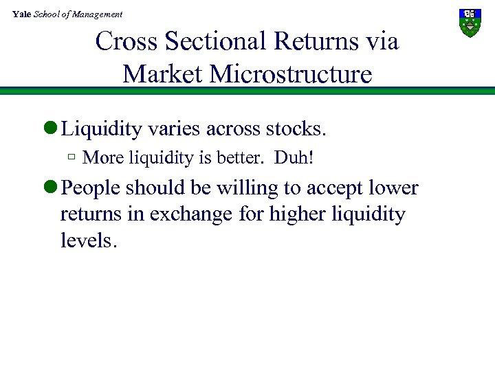 Yale School of Management Cross Sectional Returns via Market Microstructure l Liquidity varies across