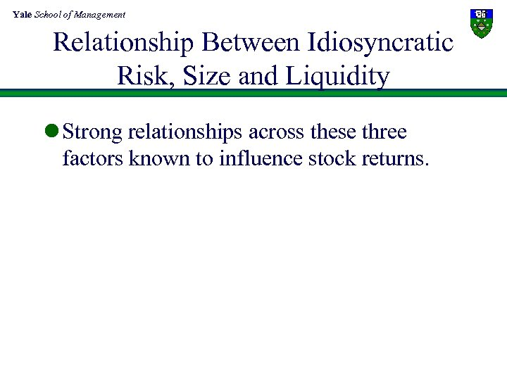 Yale School of Management Relationship Between Idiosyncratic Risk, Size and Liquidity l Strong relationships