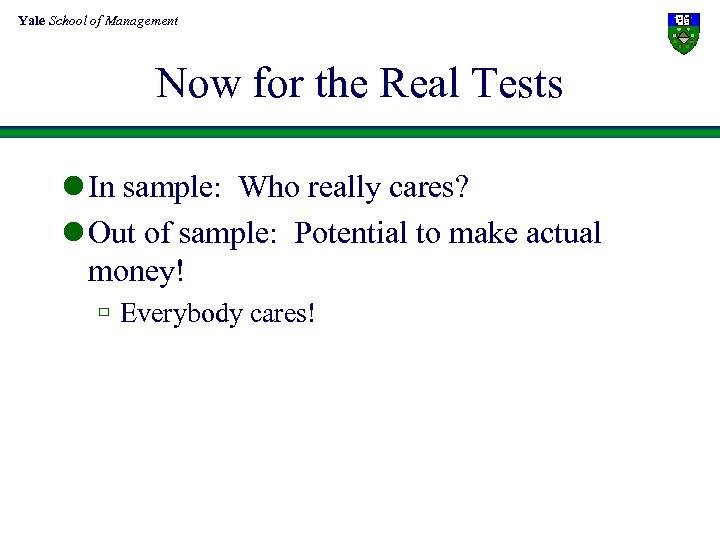 Yale School of Management Now for the Real Tests l In sample: Who really