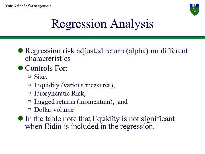 Yale School of Management Regression Analysis l Regression risk adjusted return (alpha) on different