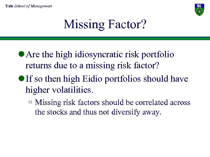 Yale School of Management Missing Factor? l Are the high idiosyncratic risk portfolio returns